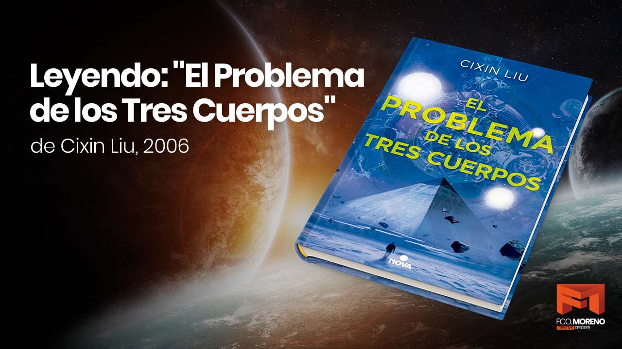 """Leyendo: """"El Problema de los Tres Cuerpos"""" de Cixin Liu, 2006"""