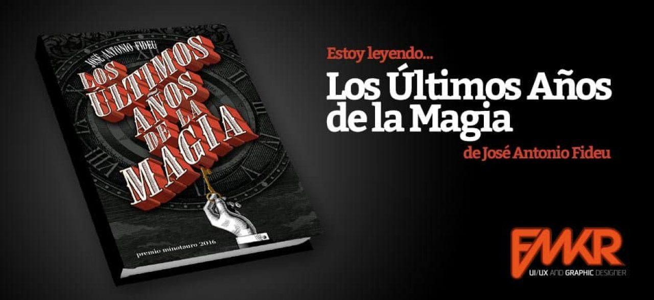 Los últimos años de la Magia - José Antonio Fideu