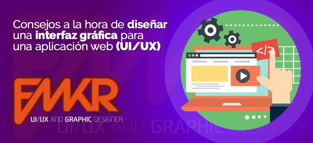 Consejos a la hora de diseñar una interfaz gráfica para una aplicación web (UI/UX).