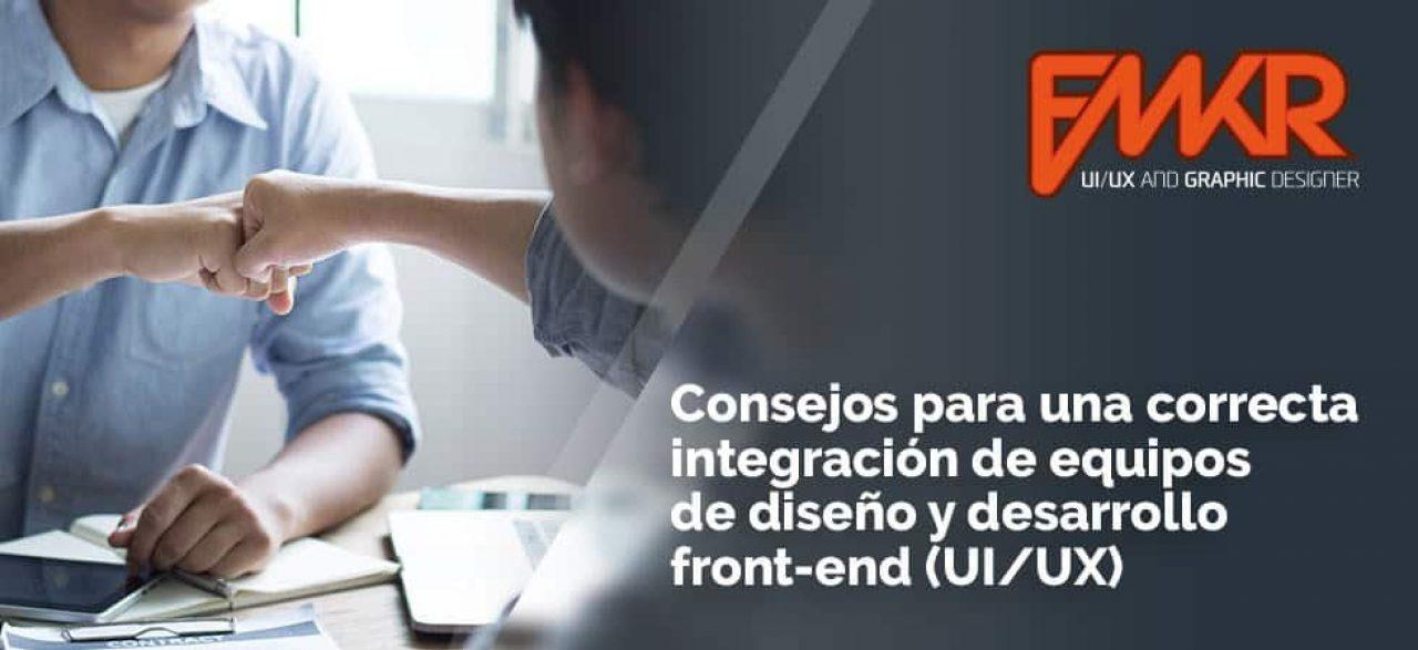 Consejos para una correcta integración de equipos de diseño y desarrollo front-end (UI/UX)